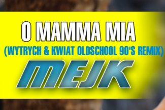 MEJK - O Mamma Mia [Wytrych & Kwiat Oldschool 90's Remix]