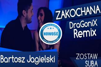 Bartosz Jagielski - ZAKOCHANA (DraGoniX Remix
